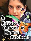 A 'Private Dancer' in Mom's Kitchen!