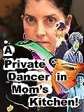 A 'Private Dancer' in Mom's Kitchen!