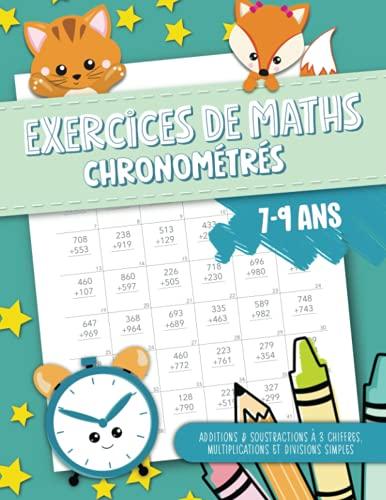 Exercices de maths chronométrés - Additions & Soustractions à 3 chiffres, multiplications et divisions simples - 7-9 ans