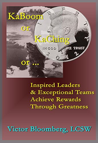 KaBoom or KaChing or .: Inspired Leaders & Exceptional Teams Achieve Rewards Through Greatness (English Edition)