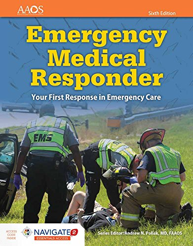 Compare Textbook Prices for Emergency Medical Responder: Your First Response in Emergency Care Includes Navigate 2 Essentials Access: Your First Response in Emergency Care ... American Academy of Orthopaedic Surgeons 6 Edition ISBN 9781284134186 by American Academy of Orthopaedic Surgeons (AAOS),Schottke, David