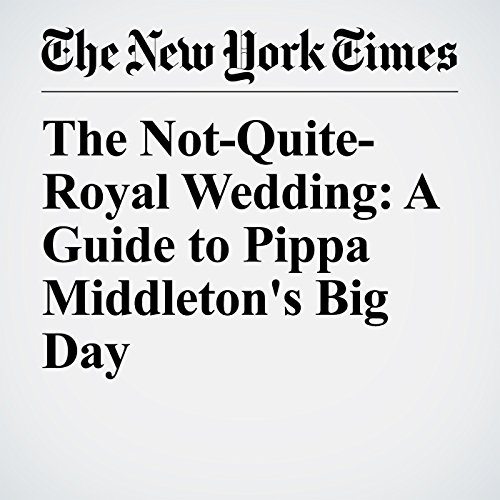 The Not-Quite-Royal Wedding: A Guide to Pippa Middleton's Big Day copertina