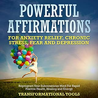 Powerful Affirmations for Anxiety Relief, Chronic Stress, Fear and Depression     Reprogram Your Subconscious Mind for Rapid Positive Health, Healing and Energy              By:                                                                                                                                 Transformational Tools                               Narrated by:                                                                                                                                 Jim Rising                      Length: 3 hrs and 7 mins     16 ratings     Overall 5.0