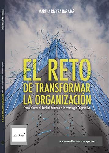 El Reto de Transformar la Organización: Cómo alinear el Capital Humano a la estrategia Corporativa