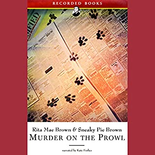 Murder on the Prowl                   By:                                                                                                                                 Rita Mae Brown                               Narrated by:                                                                                                                                 Kate Forbes                      Length: 9 hrs and 8 mins     110 ratings     Overall 4.4