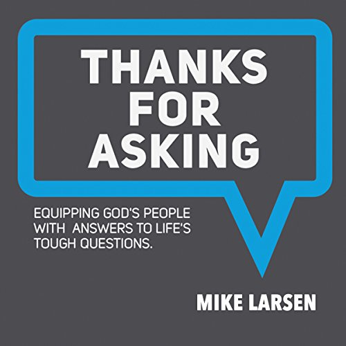 Thanks for Asking: Equipping God's People with Answers to Life's Tough Questions audiobook cover art