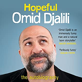 Hopeful     An Autobiography              By:                                                                                                                                 Omid Djalili                               Narrated by:                                                                                                                                 Omid Djalili                      Length: 8 hrs and 17 mins     116 ratings     Overall 4.1