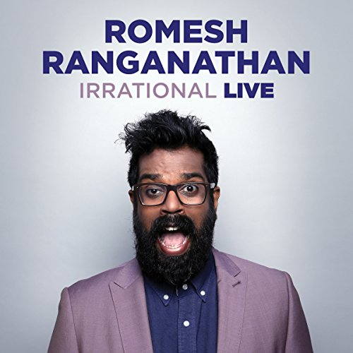 Romesh Ranganathan: Irrational Live                   By:                                                                                                                                 Romesh Ranaganathan                               Narrated by:                                                                                                                                 Romesh Ranganathan                      Length: 1 hr and 21 mins     157 ratings     Overall 4.8