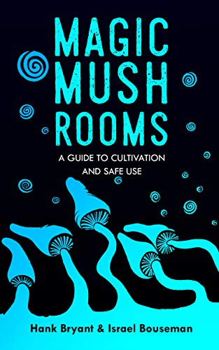 Magic Mushrooms: The Psilocybin Mushroom Bible – A Guide to Cultivation and Safe Use (English Edition)