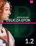 Oblicza epok Jezyk polski 1.2 Podrecznik Zakres podstawowy i rozszerzony: Liceum Technikum
