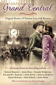 Grand Central: Original Stories of Postwar Love and Reunion by [Karen White, Jenna Blum, Sarah Jio, Melanie Benjamin, Sarah McCoy, Alyson Richman]