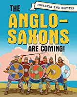 Invaders and Raiders: The Anglo-Saxons are coming!