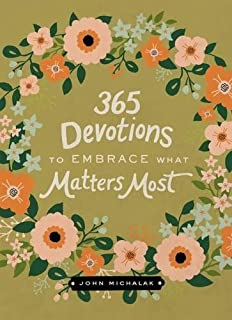 365 Devotions to Embrace What Matters Most