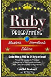 Ruby: Programming, Master's Handbook: A TRUE Beginner's Guide! Problem Solving, Code, Data Science, Data Structures & Algorithms (Code like a PRO in ... web design, tech, perl, ajax, swift, python,) - Codewell Academy