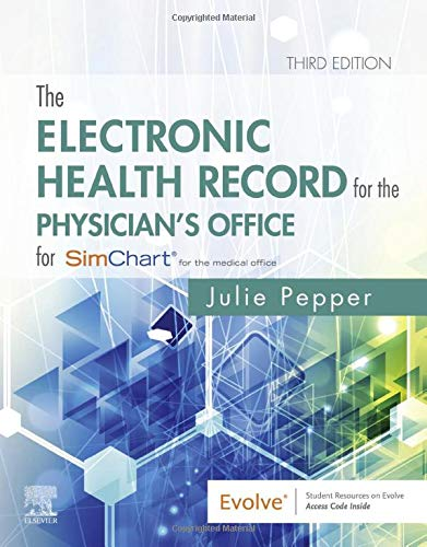Compare Textbook Prices for The Electronic Health Record for the Physician's Office: For Simchart for the Medical Office 3 Edition ISBN 0000323642659 by Pepper BS  CMA (AAMA), Julie