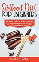 Sirtfood Diet for Beginners: The Complete Guide to Sirt Foods to Activate Your Skinny Gene, Lose Weight Fast, and Burn Fat with Easy and Delicious Recipes for Your Meal Plan