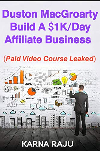 Duston Mac Groarty – Build A $1k/day Affiliate Business : (Video course) (English Edition)