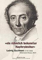 »ein ruehmlich bekannter Kupferstecher«: Ludwig Buchhorn (1770-1856) - Halberstadt, Dessau, Berlin