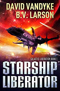 Starship Liberator (Galactic Liberation Book 1) by [B. V. Larson, David VanDyke]
