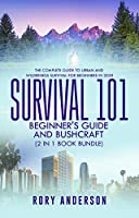 Survival 101 Bushcraft AND Survival 101 Beginner's Guide 2020: The Complete Guide To Urban And Wilderness Survival For Beginners in 2020 Front Cover