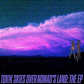 Tox!k Skies Over Nomad's Land