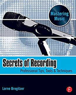 Secrets of Recording: Professional Tips, Tools & Techniques (The Mastering Music Series)