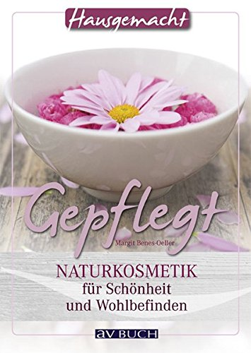 Gepflegt: Naturkosmetik für Schönheit und Wohlbefinden (Hausgemacht)