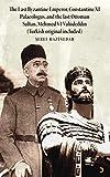 The Last Byzantine Emperor, Constantine XI Palaeologus, and the Last Ottoman Sultan Mehmed VI Vahideddin