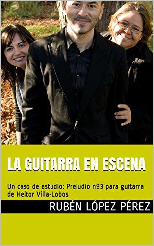 LA GUITARRA EN EL CONTEXTO ESCÉNICO: Preludio nº3 para guitarra de Heitor Villa-Lobos