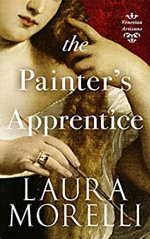 The Painter's Apprentice: A Novel of 16th-Century Venice (Venetian Artisans Book 1) by [Laura Morelli]