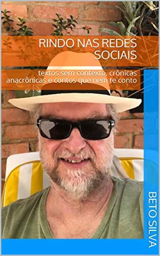 Rindo nas redes sociais: textos sem contexto, crônicas anacrônicas e contos que nem te conto (Portuguese Edition)