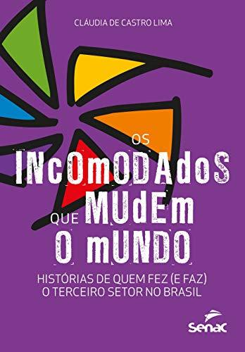 Os incomodados que mudem o mundo: histórias de quem fez (e faz) o terceiro setor no Brasil