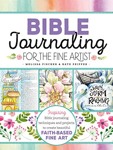 Bible Journaling for the Fine Artist: Inspiring Bible journaling techniques and projects to create ...