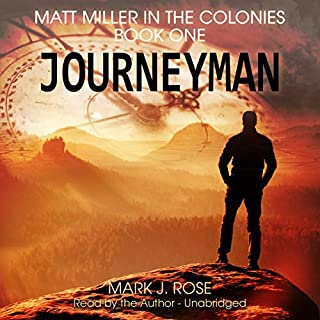 Journeyman     Matt Miller in the Colonies Series, Book One              By:                                                                                                                                 Mark J. Rose                               Narrated by:                                                                                                                                 Mark J. Rose                      Length: 8 hrs and 11 mins     196 ratings     Overall 4.3