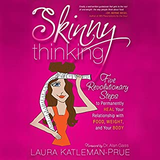 Skinny Thinking     Five Revolutionary Steps to Permanently Heal Your Relationship with Food, Weight, and Your Body              By:                                                                                                                                 Laura Katleman-Prue                               Narrated by:                                                                                                                                 Toni Orans                      Length: 7 hrs and 8 mins     16 ratings     Overall 4.1