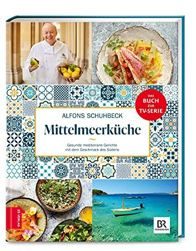 Schuhbecks Mittelmeerküche: Gesunde mediterrane Gerichte mit dem Geschmack des Südens