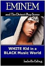 Eminem and the Detroit Rap Scene: White Kid in a Black Music World