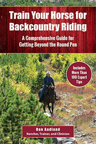 Train Your Horse for the Backcountry: A Comprehensive Guide for Getting Beyond the Round Pen by [Dan Aadland]