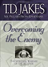 Overcoming the Enemy: The Spiritual Warfare of the Believer (Six Pillars From Ephesians Book 6)