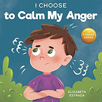 I Choose to Calm My Anger  A Colorful Picture Book About Anger Management And Managing Difficult Feelings and Emotions
