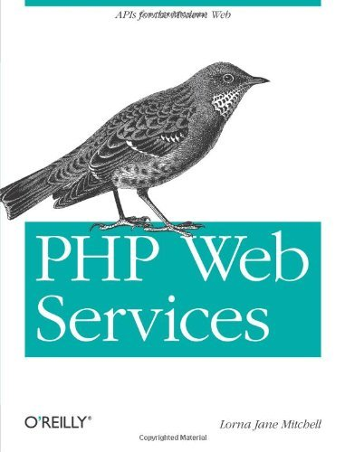 PHP Web Services: APIs for the Modern Web by Lorna Jane Mitchell (2013-05-03)