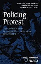 Policing Protest (Social Movements, Protest and Contention)