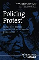 Policing Protest: The Control of Mass Demonstrations in Western Democracies (Social Movements, Protest, and Contention, V. 6)