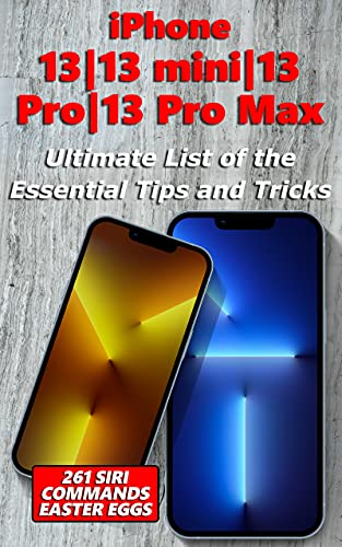 iPhone 13|13 mini|13 Pro|13 Pro Max – Ultimate List of the Essential Tips and Tricks (261 Siri Commands|Easter Eggs) (English Edition)