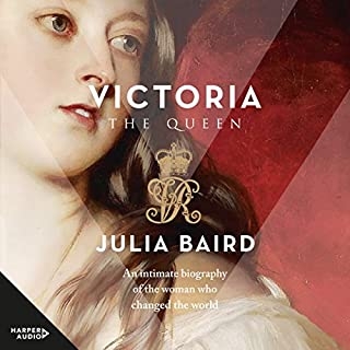 Victoria     The Woman Who Made the Modern World              By:                                                                                                                                 Julia Baird                               Narrated by:                                                                                                                                 Clare Fraenkel                      Length: 18 hrs and 18 mins     12 ratings     Overall 4.9