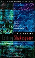 In Arden: Editing Shakespeare : Essays in Honour of Richard Proudfoot (Arden Shakespeare)