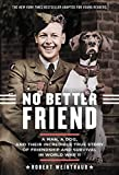 world war 2 books for kids - No Better Friend: Young Readers Edition: A Man, a Dog, and Their Incredible True Story of Friendship and Survival in World War II