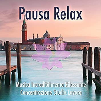 Pausa Relax: Musica Italiana Incredibilmente Rilassante per la Concentrazione, per Studiare o per Lavorare