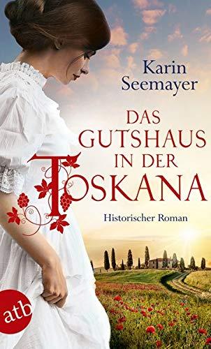 Das Gutshaus in der Toskana: Historischer Roman (Die große Toskana-Saga, Band 2)