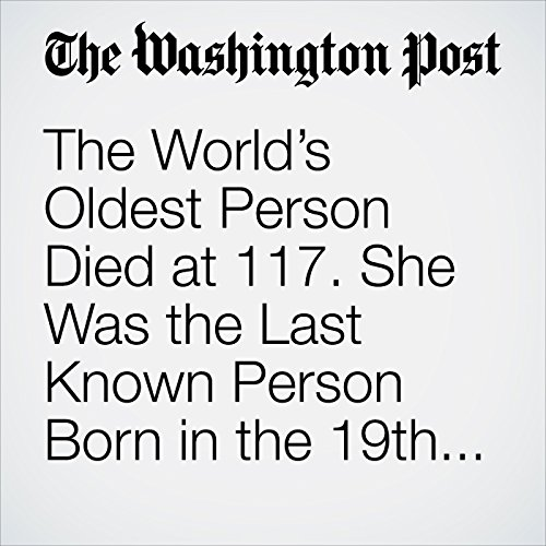 The World's Oldest Person Died at 117. She Was the Last Known Person Born in the 19th Century. copertina